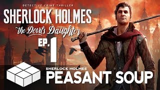 Let's Play - Sherlock Holmes: The Devil's Daughter #1 - Peasant Soup | PC Gameplay