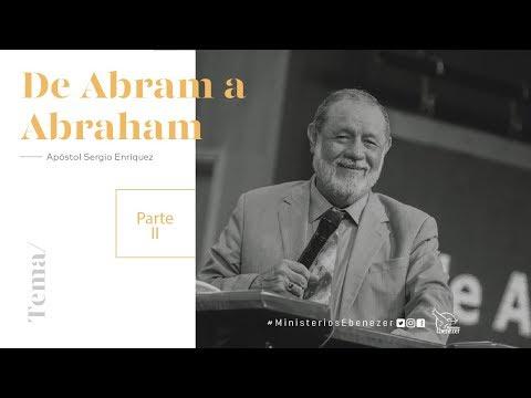 Tema : De Abram a Abraham  II - Apóstol Sergio Enríquez O. - 3er. Servicio Domingo 30/07/2017