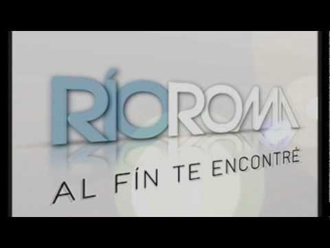 Rio Roma, AL FIN TE ENCONTRE.wmv