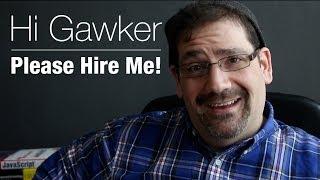 Hi Gawker! Please hire me!