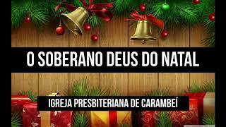 O SOBERANO DEUS DO NATAL