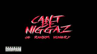 JG Ft Ransom & Hungry - Can't Be Niggaz (Audio)
