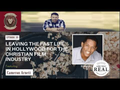 Are You Real #39: Leaving the Fast Life in Hollywood for Christian Film Industry with Cameron Arnett
