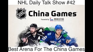 NHL Daily Talk Show #41 Best Arena For The China Games