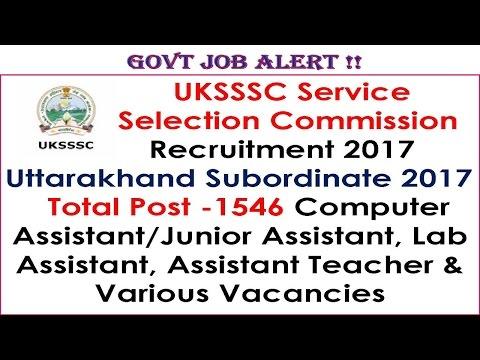 Govt Job Alert ! UKSSSC Service Selection Commission Recruitment 2017  Total Post -1546