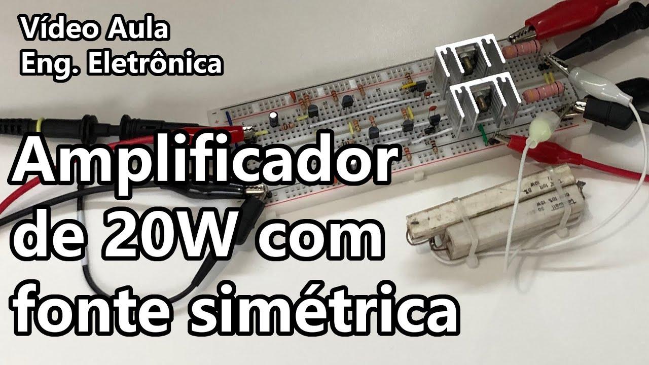AMPLIFICADOR DE 20W COM FONTE SIMÉTRICA   Vídeo Aula #345
