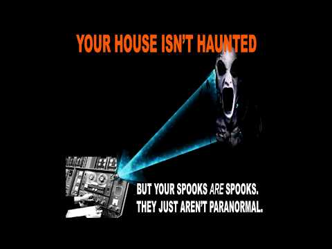 YOUR HOUSE ISN'T HAUNTED - GHOSTS, DEMONS, YOU AND TARGETED INDIVIDUALS (WITH REAL EVP SESSIONS)