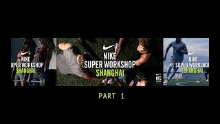 Nike Super Work Shop Shanghai 2017 - Part 1