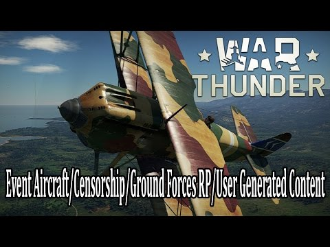 War Thunder - Thoughts - Event Aircraft/Censorship/Ground Forces RP/User Generated Content