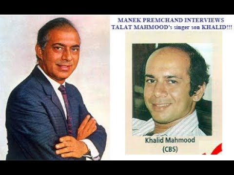 MANEK PREMCHAND's exclusive  2 hour Interview of TALAT MAHMOOD's singer son KHALID