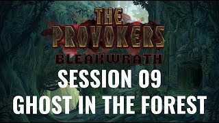 The Provokers: Bleakwrath: Session 09 – Ghost in the Forest [D&D 5E]