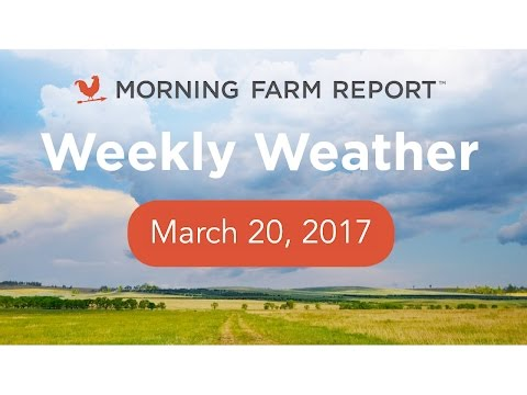 Morning Farm Report Weekly Ag Forecast - March 20, 2017