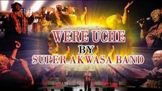 Super Akwas Band - Were Uche - Latest 2018 Nigerian Highlife Music