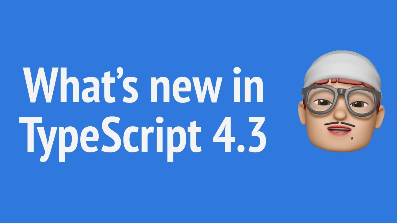 What's New in TypeScript 4.3