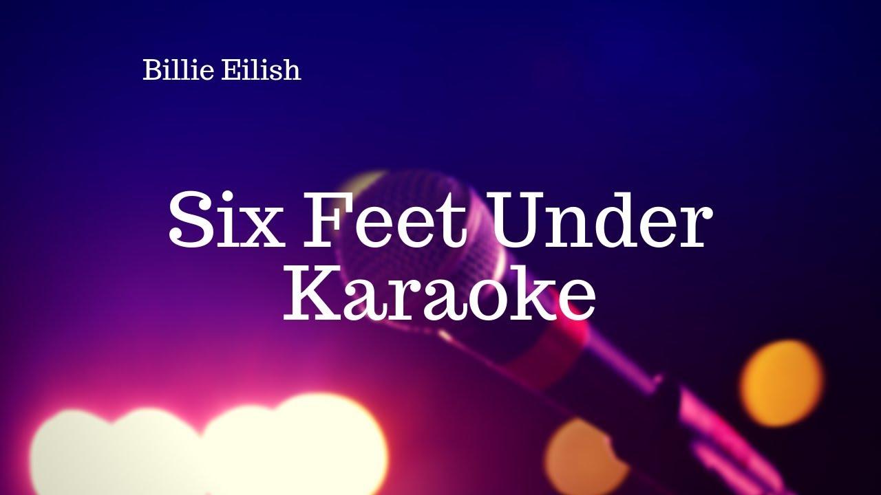 Six Feet Under Billie Eilish Karaoke