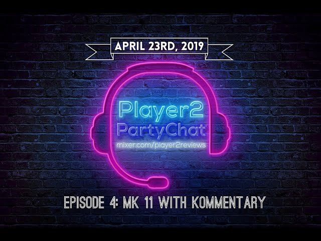 Player2PartyChat Episode 4: Mortal Kombat 11 With Kommentary