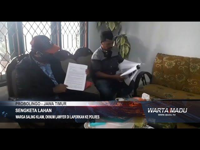 Probolinggo - Warga Saling Klaim, Oknum Lawyer Dilaporkan Ke Polres