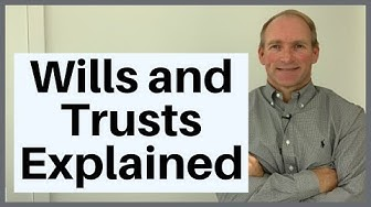 Wills and Trusts Explained