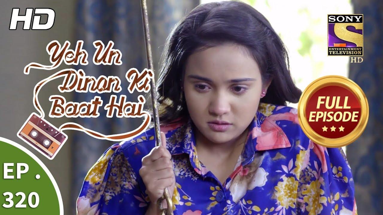 Download Yeh Un Dinon Ki Baat Hai - Ep 320 - Full Episode - 12th December, 2018