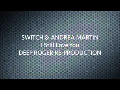 Switch & Andrea Martin - I Still Love You (Deep Roger Re-Production)