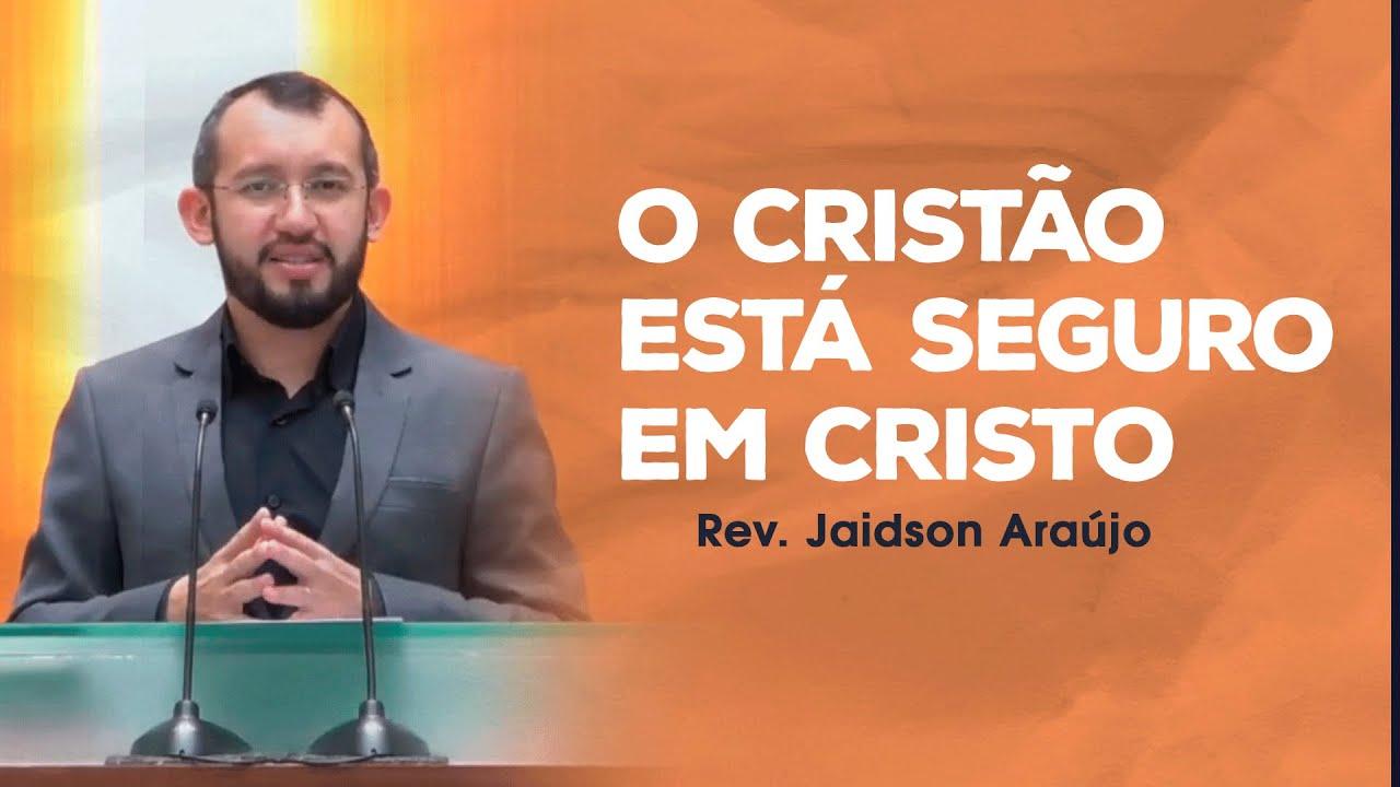 O cristão está seguro em Cristo - Rev. Jaidson Araújo (1 Jo 5:13-21)