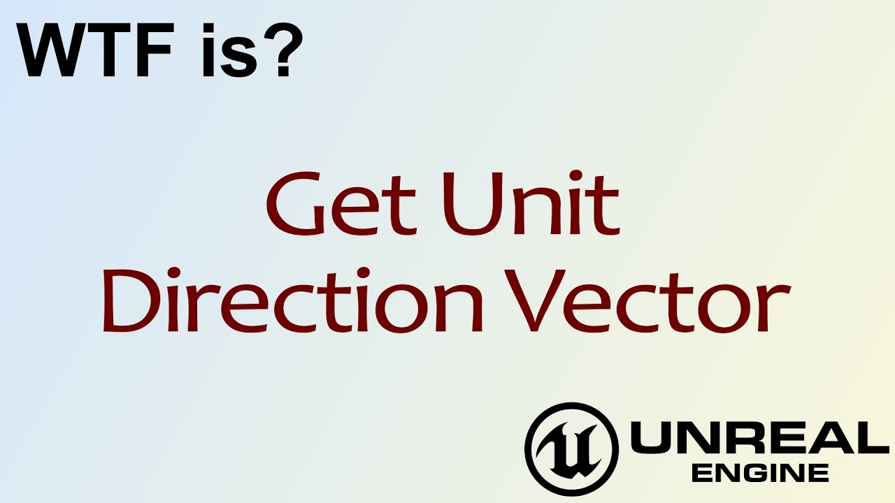 WTF Is? Get Unit Direction Vector in Unreal Engine 4 ( UE4 )