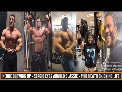 Keone looking freaky-Phil enjoying life -Sergio eyes Arnold Classic- Hassan will hurt some feelings