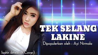 Lagu tarling terbaru TEK SELANG LAKINE (Ayi Nirmala) Cover_Isahh dmeztha