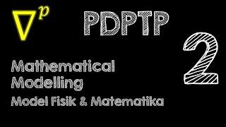 2 Mathematical Modelling - Model Fisik dan Model Matematika