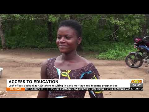 Lack of basic school at Adjeiakura resulting in early marriage and teenage pregnancies (23-7-21)