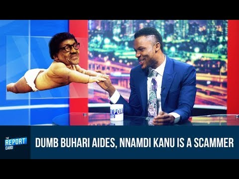 Nnamdi Kanu is a scammer, dumb Buhari aides - The Report Card
