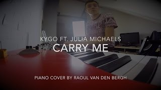 Carry Me - Kygo ft. Julia Michaels | Piano Cover by Raoul van den Bergh