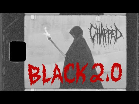 CHAPPED' BLACK 2 0  Video
