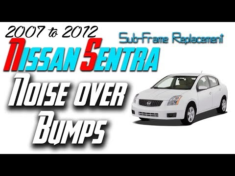 2007 – 2012 Nissan Sentra Noise over bumps – Sub frame replacement – How to – DIY