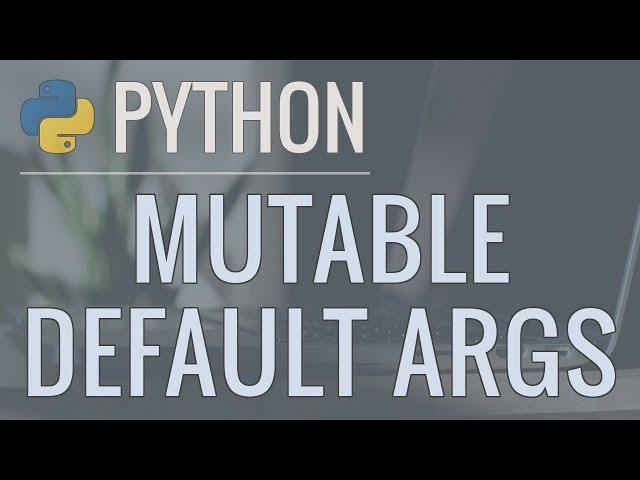 Python Tutorial: Clarifying the Issues with Mutable Default Arguments