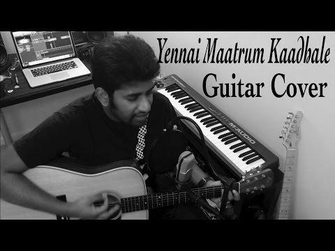 Yennai Maatrum Kaadhale - Guitar Cover