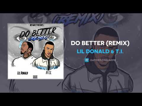 Lil Donald & T.I. - Do Better (Remix) (AUDIO)