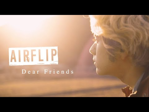 AIRFLIP「Dear Friends」【Official Music Video】