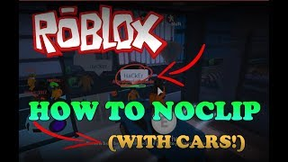 (NEW FEB 2018) HOW TO NOCLIP! (WITH CARS TOO!!) | Roblox Jailbreak