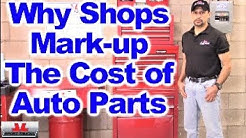 Why do Auto Repair Shops Mark up the Prices of the Auto Parts they Install on Vehicles