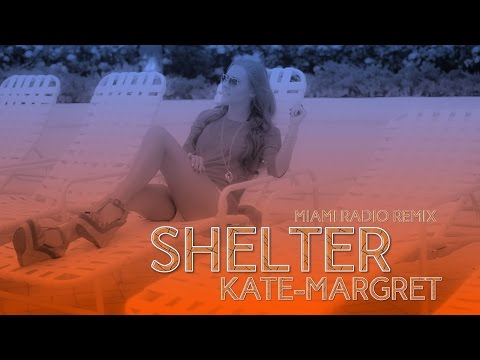 ♪ Kate-Margret - Shelter (Miami Radio Remix)