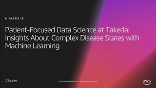 AWS re:Invent 2018: Patient-Focused Data Science: Machine Learning for Complex Diseases (AIM203-S)