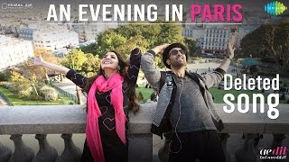 An Evening In Paris | Deleted song | Ae Dil Hai Mushkil | Karan Johar | Ranbir, Anushka