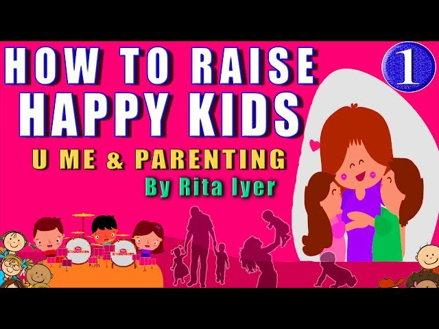 HOW TO RAISE HAPPY KIDS - EFFECTIVE PARENTING TIPS BY RITA IYER II U ME & PARENTING -1