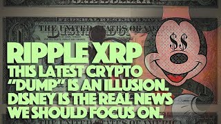 "Ripple XRP: This Latest Crypto ""Dump"" Is An Illusion. Disney Is The Real News We Should Focus On"