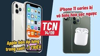 iPhone 11 series bị Apple vô hiệu hóa sạc ngược và có ốp lưng trong suốt chỉ gần 1 TRIỆU - TCN 14/09