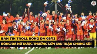Bản Tin Troll Bóng Đá 09/12 : Trăm năm Kiều vẫn là Kiều, Thái mà thua Việt là điều hiển nhiên