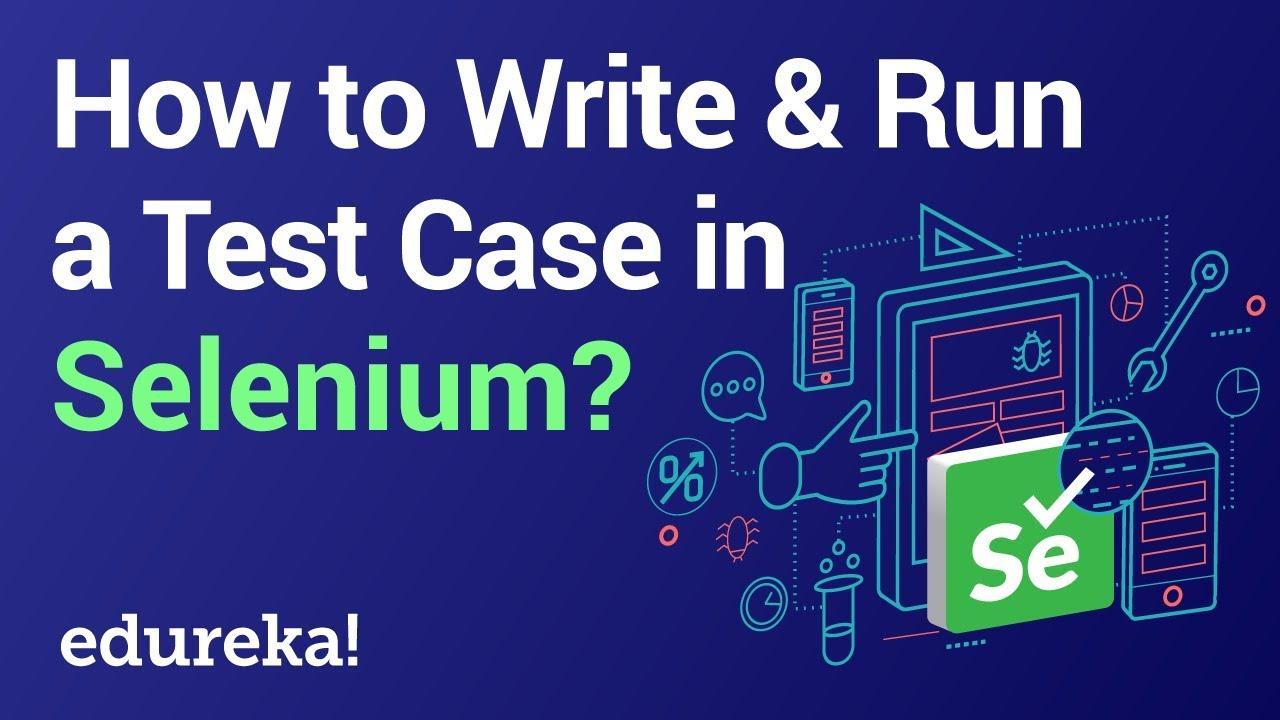 How to Write & Run a Test Case in Selenium | Edureka