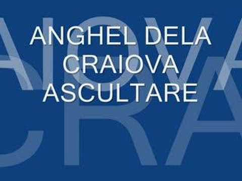 ANGHEL DE LA CRAIOVA ASCULTARE (BELEA)!!!NOW!!