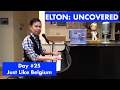 ELTON: UNCOVERED - Just Like Belgium (#25 of 70)